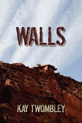 Walls: Necessary to Survive But Fatal to Keep - Twombley MS, Lp Kay
