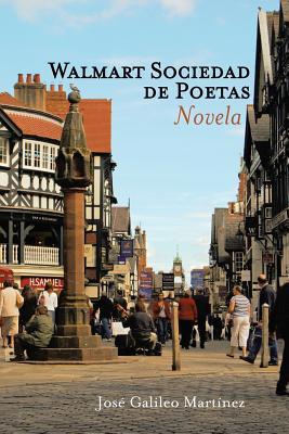 Walmart Sociedad de Poetas: Novela - Martinez, Jose Galileo