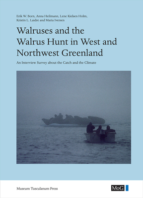 Walruses and the Walrus Hunt in West and Northwest Greenland: An Interview Survey about the Catch and the Climate - Born, Erik W
