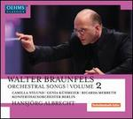 Walter Braunfels: Orchestral Songs, Vol. 2