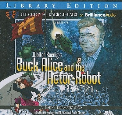 "Walter Koenig's ""Buck Alice and the Actor-Robot"": A Radio Dramatization - Koenig, Walter"