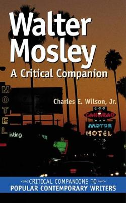 Walter Mosley: A Critical Companion - Anzilotti, Cara, and Wilson, Charles E, and Klein, Kathleen Gregory (Editor)