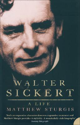 Walter Sickert: A Life - Sturgis, Matthew