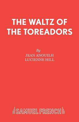 Waltz of the Toreadors - Anouilh, Jean, and Hill, Lucienne (Volume editor)