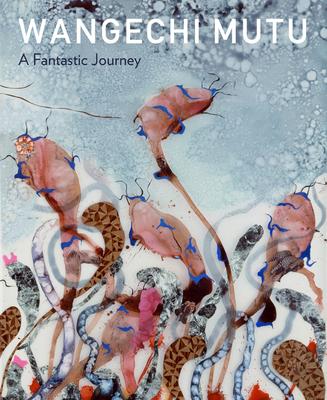 Wangechi Mutu: A Fantastic Journey - Schoonmaker, Trevor (Editor)