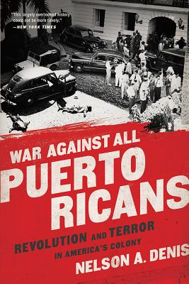 War Against All Puerto Ricans: Revolution and Terror in America's Colony - Denis, Nelson A