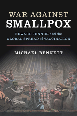 War Against Smallpox: Edward Jenner and the Global Spread of Vaccination - Bennett, Michael