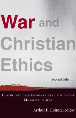 War and Christian Ethics: Classic and Contemporary Readings on the Morality of War - Holmes, Arthur F (Editor)
