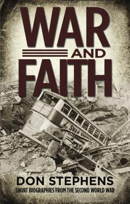 War and Faith: Short Biographies from the Second World War - Stephens, Don