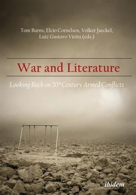 War and Literature - Looking Back on 20th Century Armed Conflicts - Burns, Tom, and Jaeckel, Volker, and Cornelsen, Elcio