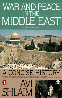 War and Peace in the Middle East: A Concise History, Revised and Updated - Shlaim, Avi