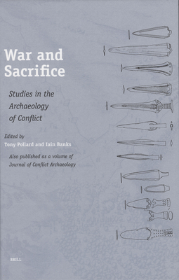 War and Sacrifice: Studies in the Archaeology of Conflict - Pollard, Tony, Professor (Editor), and Banks, Iain (Editor)