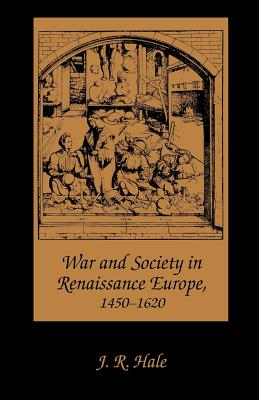 War and Society in Renaissance Europe, 1450-1620 - Hale, J R