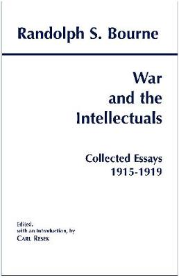 War and the Intellectuals - Bourne, Randolph S, and Resek, Carl (Editor)