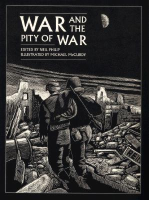 War and the Pity of War - Philip, Neil (Editor), and McCurdy, Michael (Illustrator)