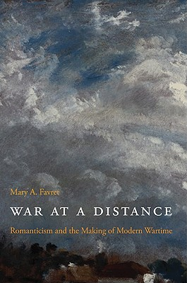 War at a Distance: Romanticism and the Making of Modern Wartime - Favret, Mary