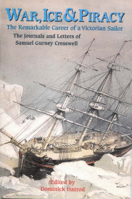 War, Ice & Piracy: The Remarkable Career of a Victorian Sailor - Harrod, Dominick, and Cresswell, Samuel Gurney