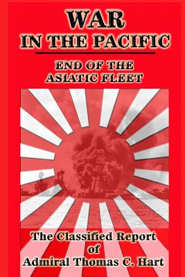 War in the Pacific: The Classified Report of Admiral Thomas C. Hart - Hart, Thomas C, and Culbertson, Charles (Preface by)