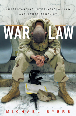 War Law: Understanding International Law and Armed Conflict - Byers, Michael