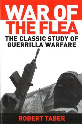War of the Flea: The Classic Study of Guerrilla Warfare - Taber, Robert