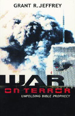War on Terror: Unfolding Bible Prophecy - Jeffrey, Grant R, Dr.
