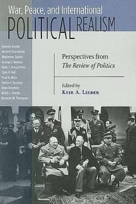 War, Peace, and International Political Realism: Perspectives from the Review of Politics - Lieber, Keir a (Editor)