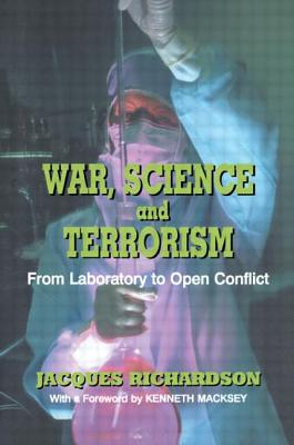 War, Science and Terrorism: From Laboratory to Open Conflict - Richardson, Jacques, and Macksey, Kenneth (Foreword by)