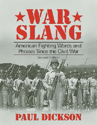 War Slang: American Fighting Words and Phrases Since the Civil War, Second Edition - Dickson, Paul, Mr.