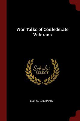 War Talks of Confederate Veterans - Bernard, George S
