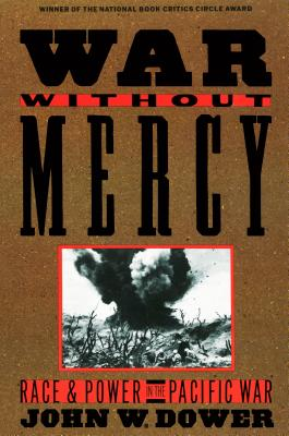 War Without Mercy: Race and Power in the Pacific War - Dower, John