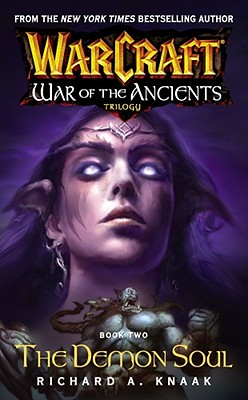 Warcraft: War of the Ancients #2: The Demon Soul: The Demon Soul - Knaak, Richard A.