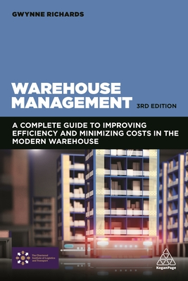 Warehouse Management: A Complete Guide to Improving Efficiency and Minimizing Costs in the Modern Warehouse - Richards, Gwynne