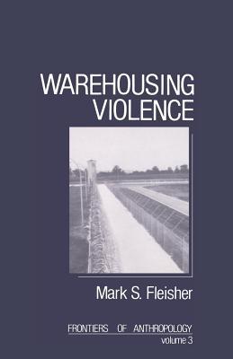 Warehousing Violence - Fleisher, Mark E
