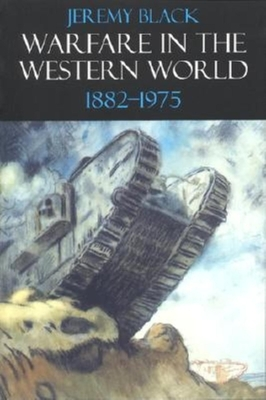 Warfare in the Western World, 1882-1975 - Black, Jeremy M