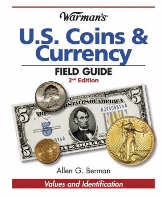 Warman's U.S. Coins & Currency Field Guide: Values and Identification - Berman, Allen G
