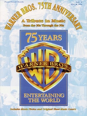 Warner Bros. 75th Anniversary -- A Tribute in Music, Volume 2: '40s & '50s: Piano/Vocal/Chords - Warner Bros Publications (Compiled by)