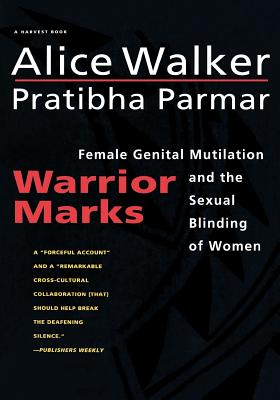 Warrior Marks: Female Genital Mutilation and the Sexual Blinding of Women - Walker, Alice, and Parmar, Pratibba
