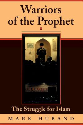 Warriors of the Prophet: The Struggle for Islam - Huband, Mark, Professor