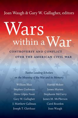 Wars Within a War: Controversy and Conflict Over the American Civil War - Waugh, Joan (Editor), and Gallagher, Gary W (Editor)