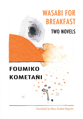 Wasabi for Breakfast - Kometani, Foumiko, and Noguchi, Mary Goebel (Translated by)