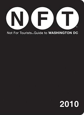 Washington DC Not for Tourists 2010 - Nelson, Craig (Editor), and Tallia, Rob (Editor)