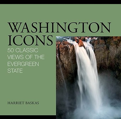 Washington Icons: 50 Classic Views of the Evergreen State - Baskas, Harriet