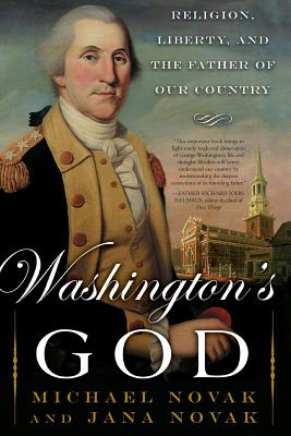 Washington's God: Religion, Liberty, and the Father of Our Country - Novak, Michael