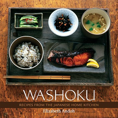 Washoku: Recipes from the Japanese Home Kitchen - Andoh, Elizabeth, and Beisch, Leigh (Photographer)