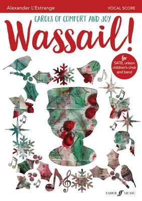 Wassail!: Carols of Comfort and Joy (for Satb Chorus, Unison Children's Choir & Jazz Quintet), Vocal Score - L'Estrange, Alexander (Composer)