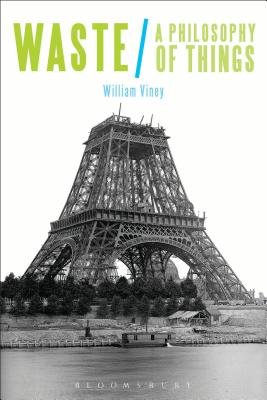 Waste: A Philosophy of Things - Viney, William