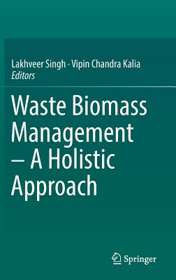 Waste Biomass Management - A Holistic Approach - Singh, Lakhveer (Editor)