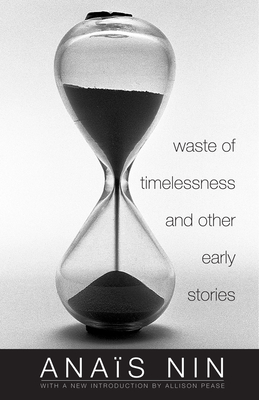 Waste of Timelessness and Other Early Stories - Nin, Anais