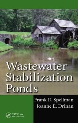 Wastewater Stabilization Ponds - Spellman, Frank R, and Drinan, Joanne E