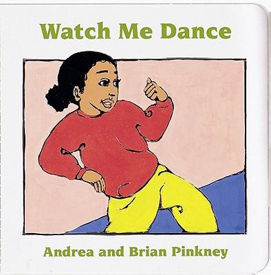 Watch Me Dance: Family Celebration Board Books - Pinkney, Andrea Davis